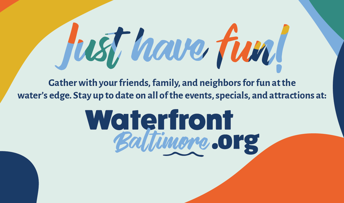 Visit WaterfrontBaltimore.org to stay up to date on events.